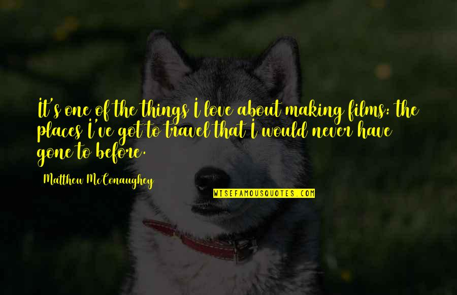 Love To Travel Quotes By Matthew McConaughey: It's one of the things I love about