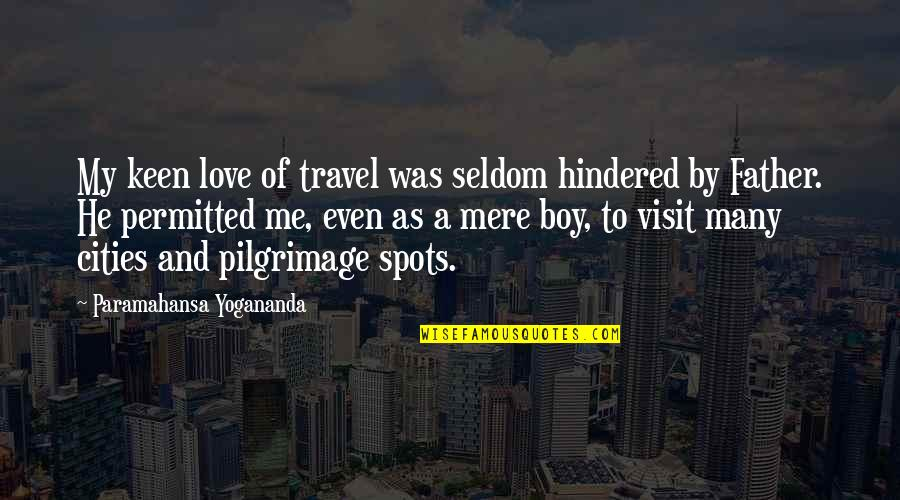 Love To Travel Quotes By Paramahansa Yogananda: My keen love of travel was seldom hindered