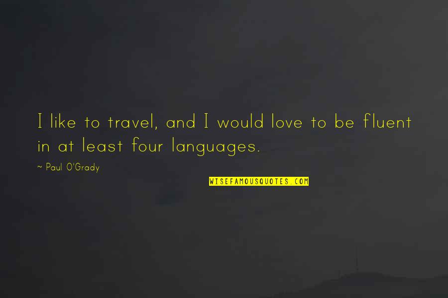 Love To Travel Quotes By Paul O'Grady: I like to travel, and I would love