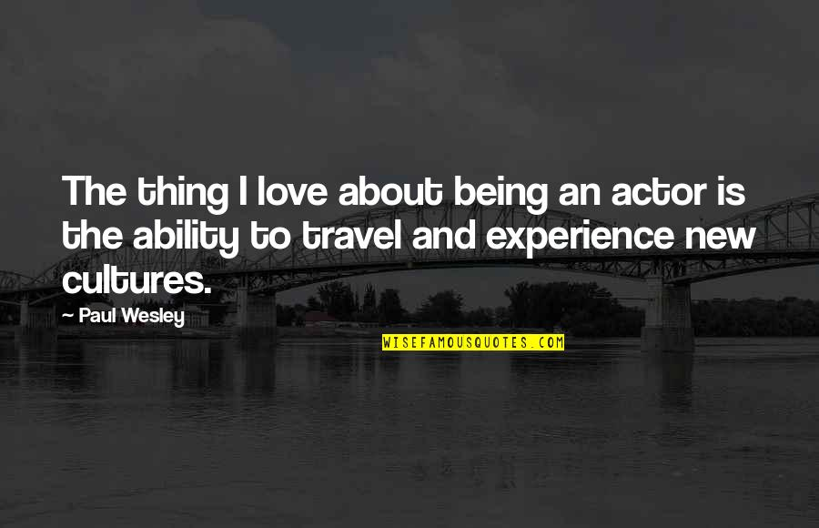 Love To Travel Quotes By Paul Wesley: The thing I love about being an actor