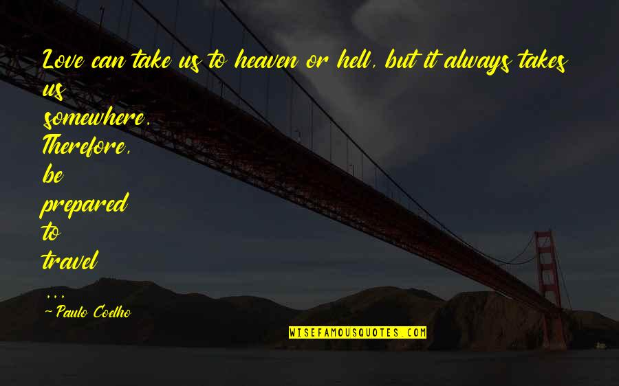 Love To Travel Quotes By Paulo Coelho: Love can take us to heaven or hell,