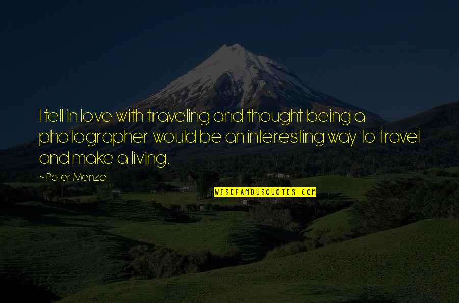 Love To Travel Quotes By Peter Menzel: I fell in love with traveling and thought