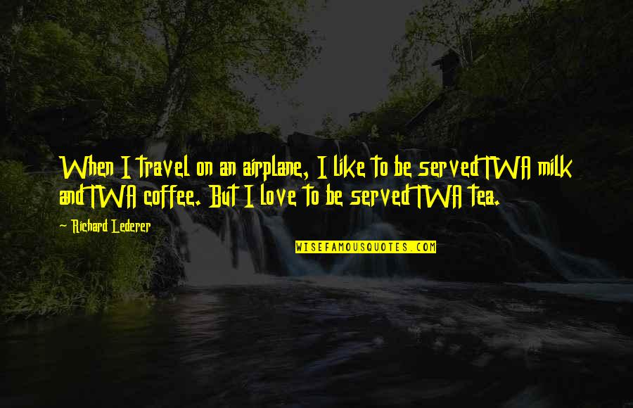 Love To Travel Quotes By Richard Lederer: When I travel on an airplane, I like