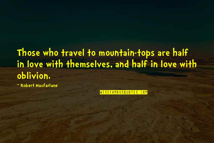 Love To Travel Quotes By Robert Macfarlane: Those who travel to mountain-tops are half in