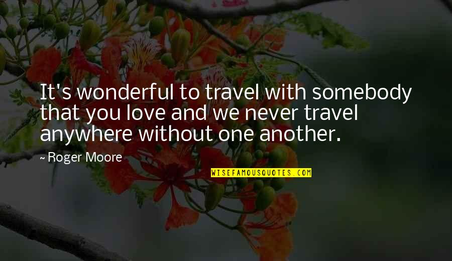 Love To Travel Quotes By Roger Moore: It's wonderful to travel with somebody that you