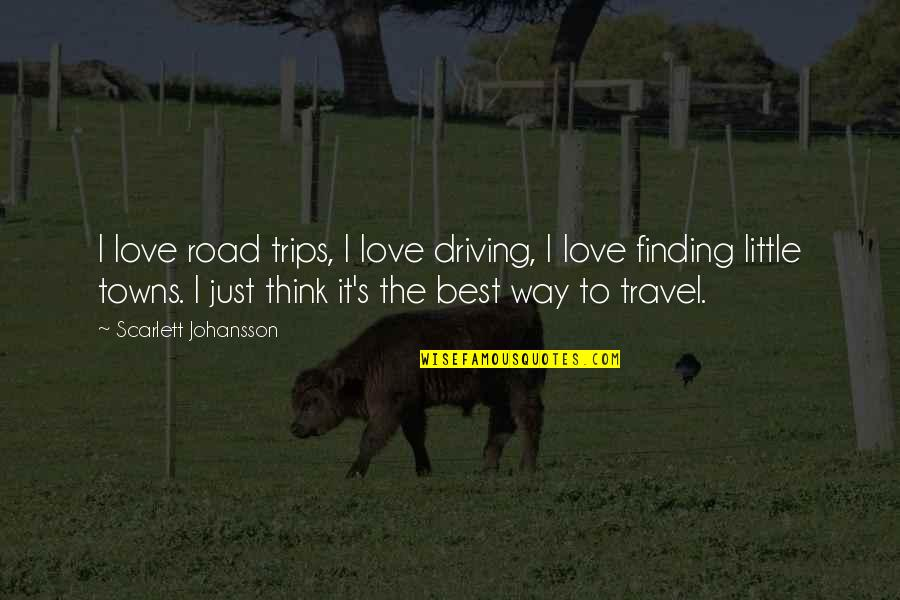 Love To Travel Quotes By Scarlett Johansson: I love road trips, I love driving, I