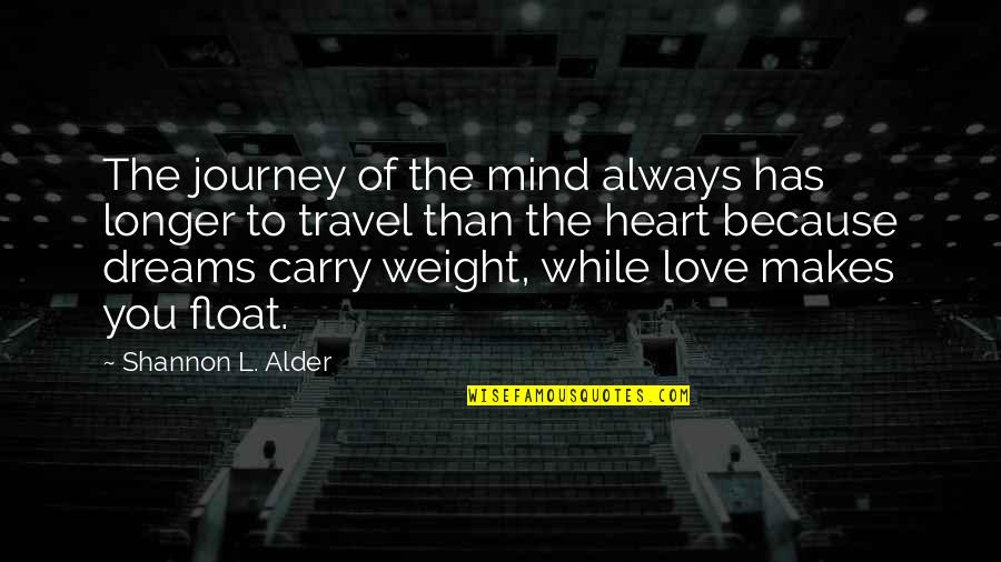 Love To Travel Quotes By Shannon L. Alder: The journey of the mind always has longer
