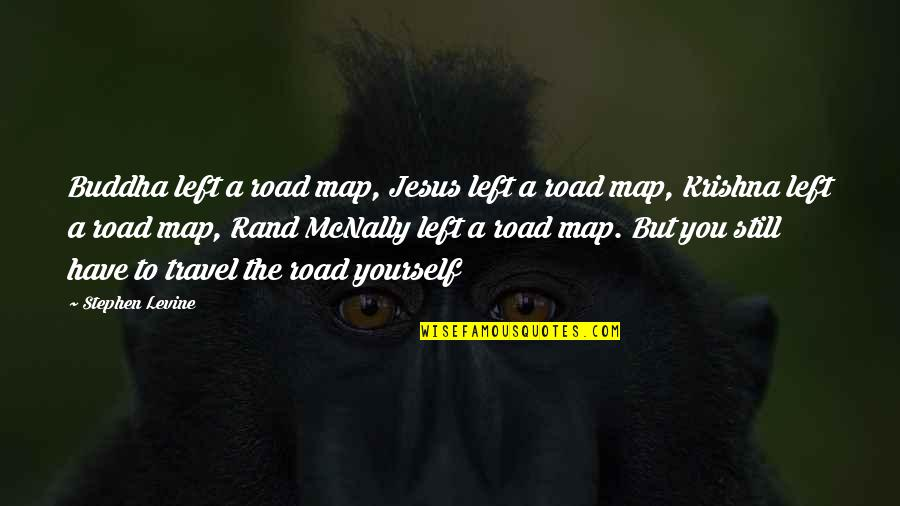 Love To Travel Quotes By Stephen Levine: Buddha left a road map, Jesus left a