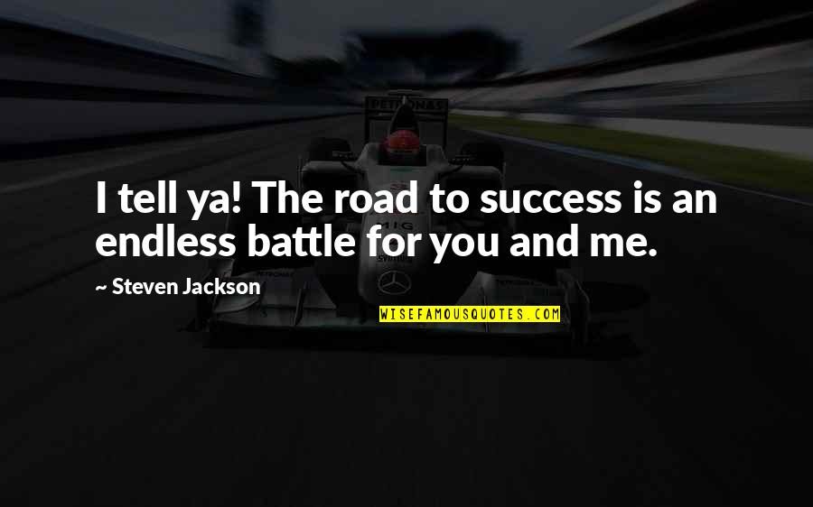 Love To Travel Quotes By Steven Jackson: I tell ya! The road to success is