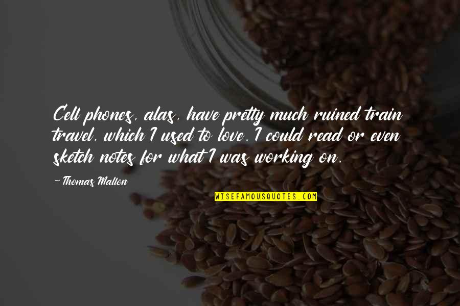 Love To Travel Quotes By Thomas Mallon: Cell phones, alas, have pretty much ruined train