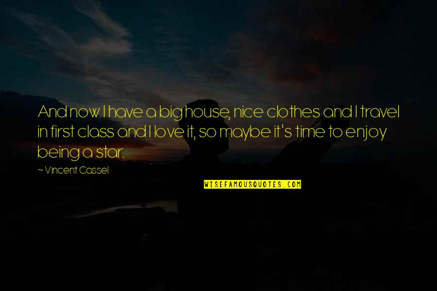 Love To Travel Quotes By Vincent Cassel: And now I have a big house, nice