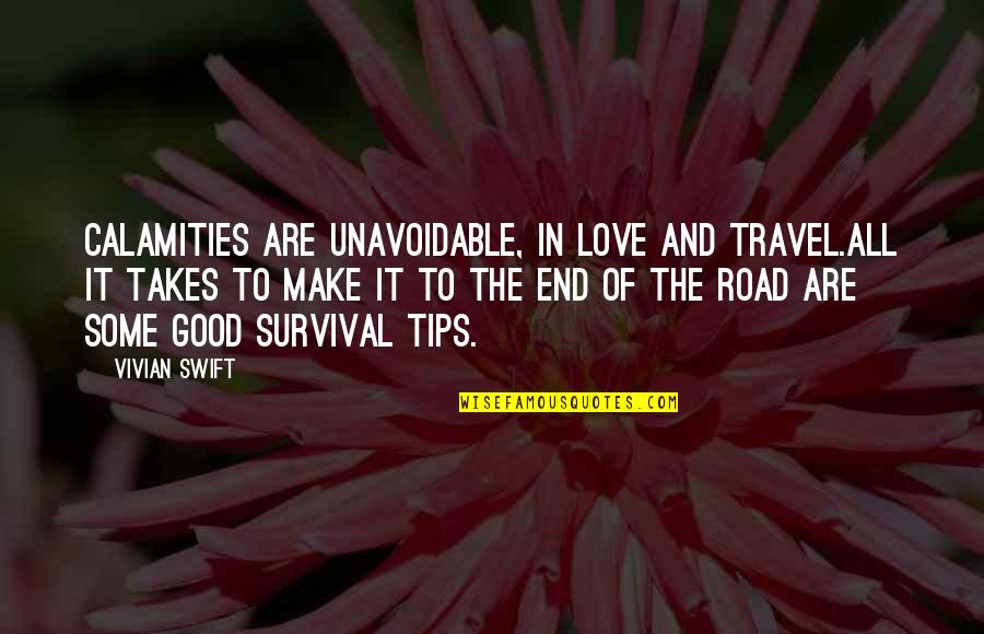 Love To Travel Quotes By Vivian Swift: Calamities are unavoidable, in love and travel.All it