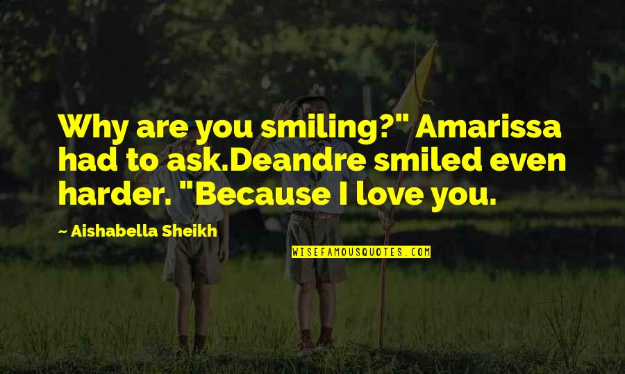 "Love To You Quotes By Aishabella Sheikh: Why are you smiling?"" Amarissa had to ask.Deandre"