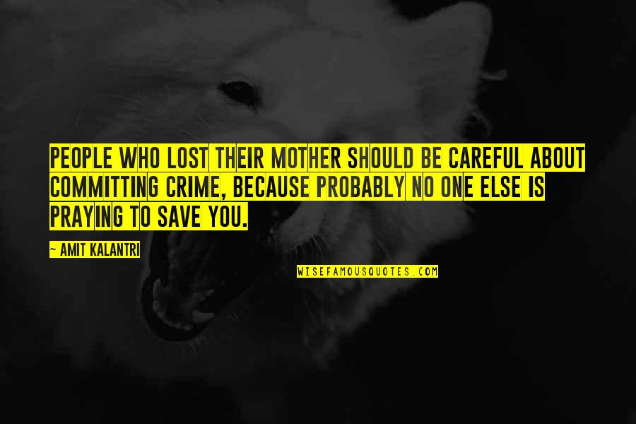 Love To You Quotes By Amit Kalantri: People who lost their mother should be careful