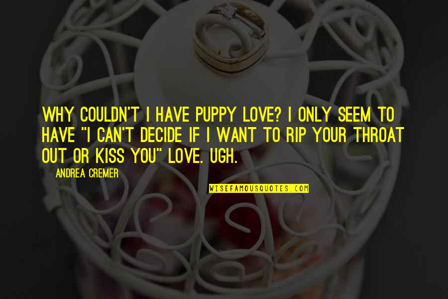 Love To You Quotes By Andrea Cremer: Why couldn't I have puppy love? I only