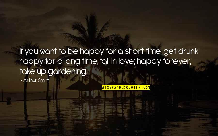 Love To You Quotes By Arthur Smith: If you want to be happy for a