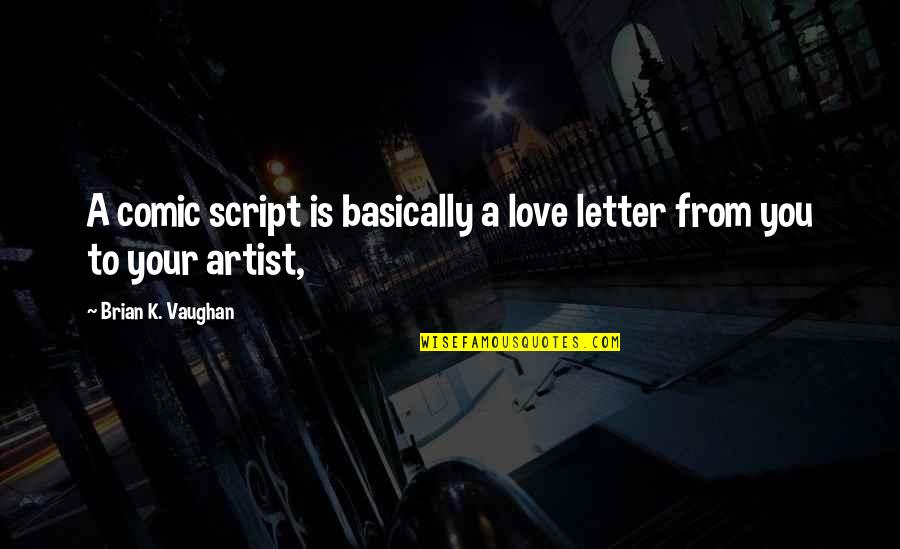 Love To You Quotes By Brian K. Vaughan: A comic script is basically a love letter
