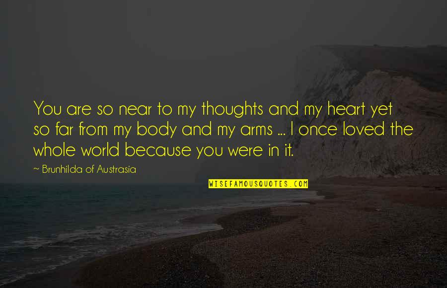 Love To You Quotes By Brunhilda Of Austrasia: You are so near to my thoughts and