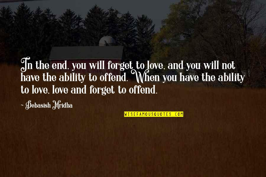 Love To You Quotes By Debasish Mridha: In the end, you will forget to love,