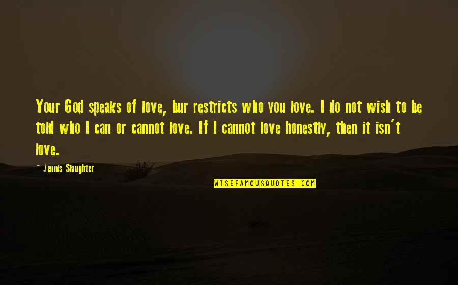 Love To You Quotes By Jennis Slaughter: Your God speaks of love, bur restricts who