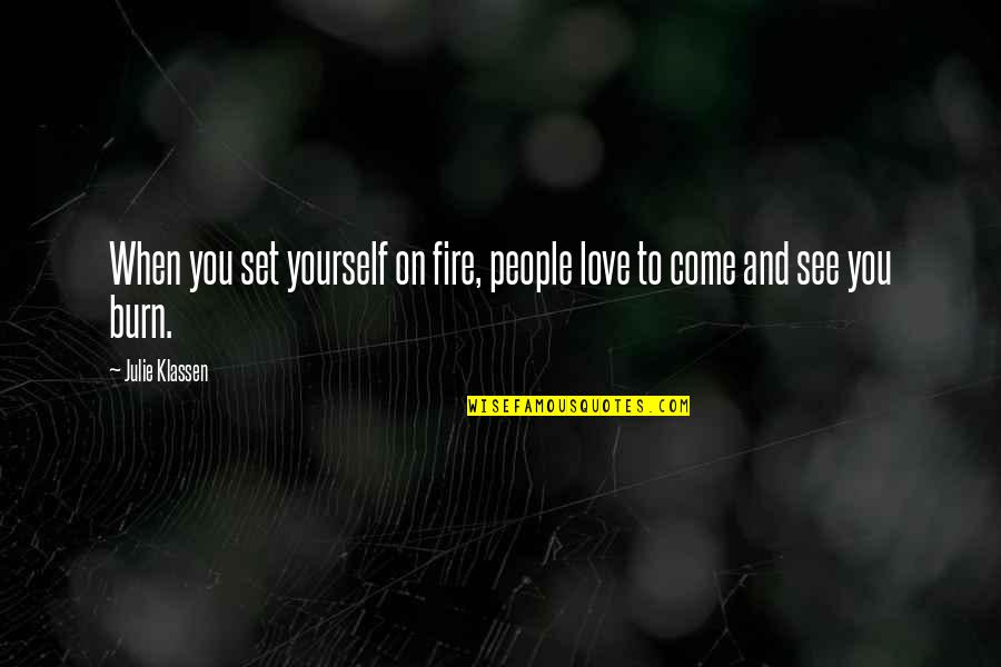 Love To You Quotes By Julie Klassen: When you set yourself on fire, people love