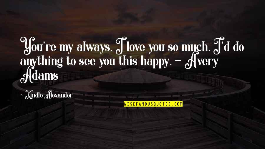 Love To You Quotes By Kindle Alexander: You're my always. I love you so much.
