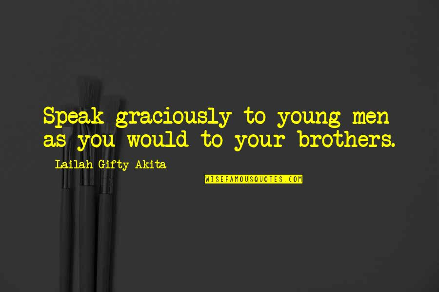 Love To You Quotes By Lailah Gifty Akita: Speak graciously to young men as you would