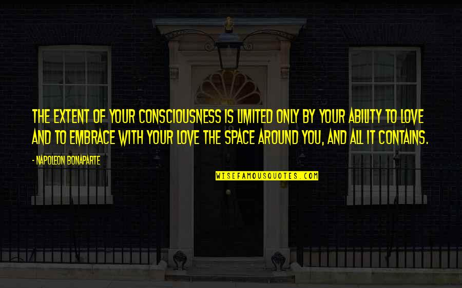Love To You Quotes By Napoleon Bonaparte: The extent of your consciousness is limited only