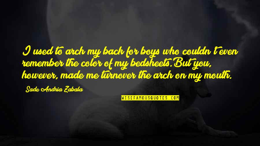Love To You Quotes By Sade Andria Zabala: I used to arch my back for boys