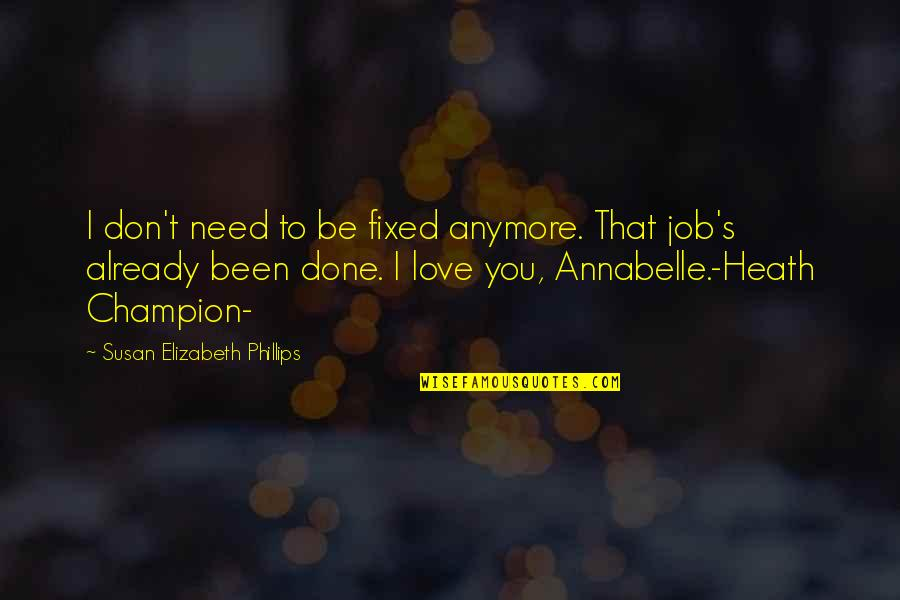 Love To You Quotes By Susan Elizabeth Phillips: I don't need to be fixed anymore. That