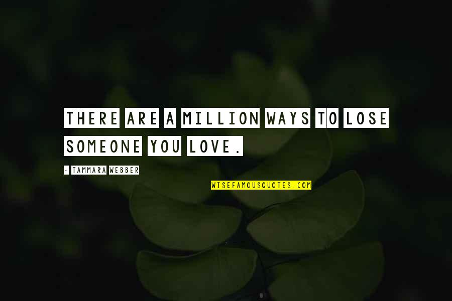 Love To You Quotes By Tammara Webber: There are a million ways to lose someone