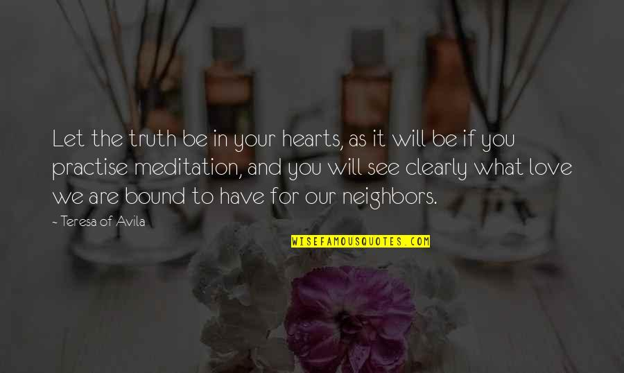 Love To You Quotes By Teresa Of Avila: Let the truth be in your hearts, as