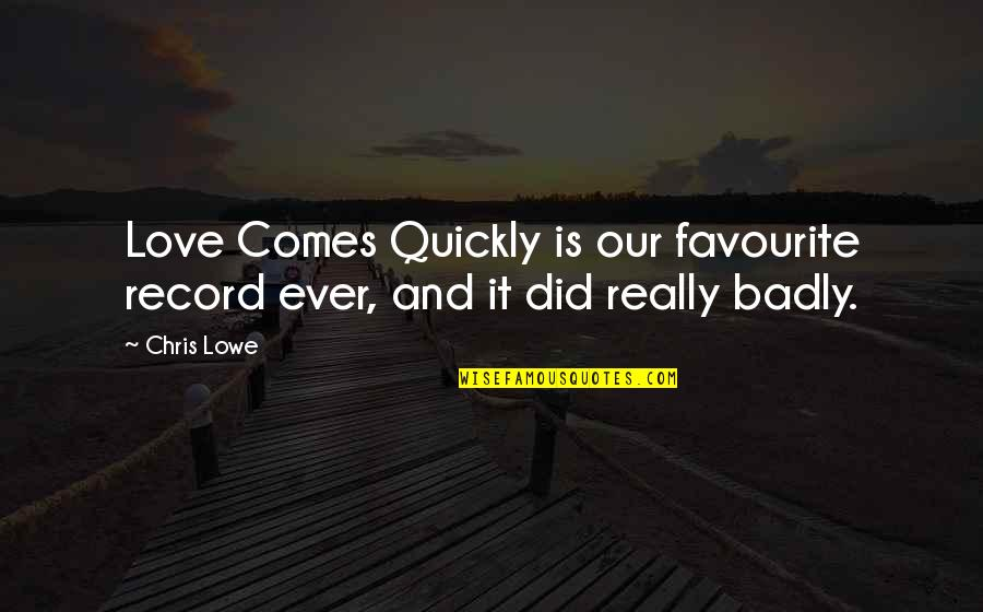 Love Too Quickly Quotes By Chris Lowe: Love Comes Quickly is our favourite record ever,