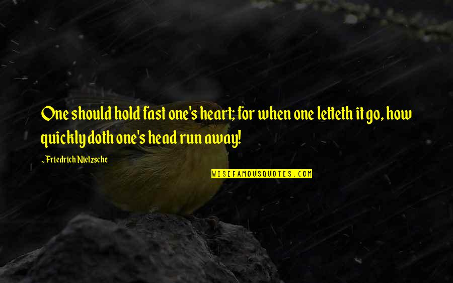Love Too Quickly Quotes By Friedrich Nietzsche: One should hold fast one's heart; for when