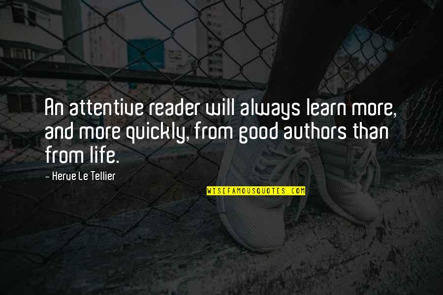Love Too Quickly Quotes By Herve Le Tellier: An attentive reader will always learn more, and