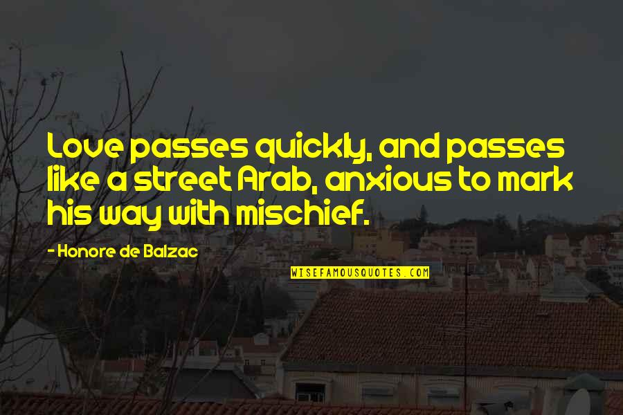 Love Too Quickly Quotes By Honore De Balzac: Love passes quickly, and passes like a street
