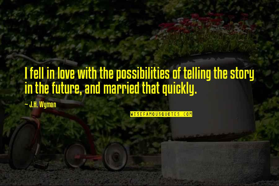Love Too Quickly Quotes By J.H. Wyman: I fell in love with the possibilities of