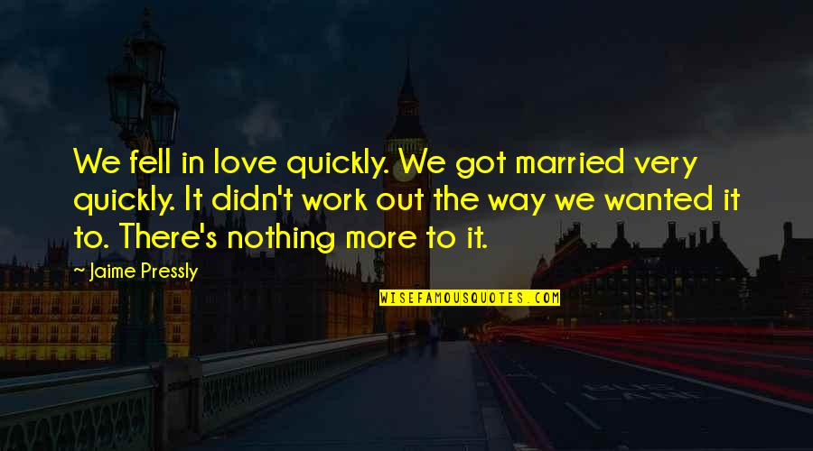 Love Too Quickly Quotes By Jaime Pressly: We fell in love quickly. We got married