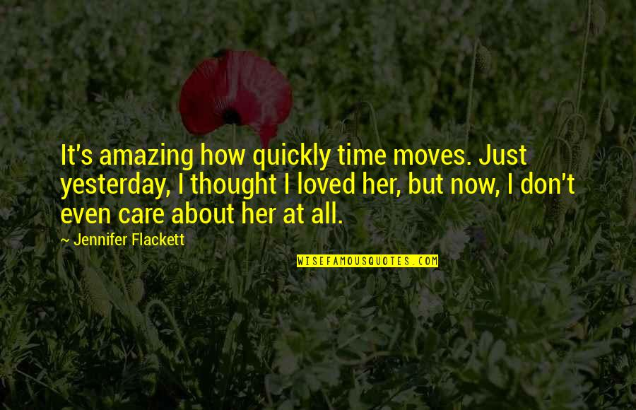 Love Too Quickly Quotes By Jennifer Flackett: It's amazing how quickly time moves. Just yesterday,