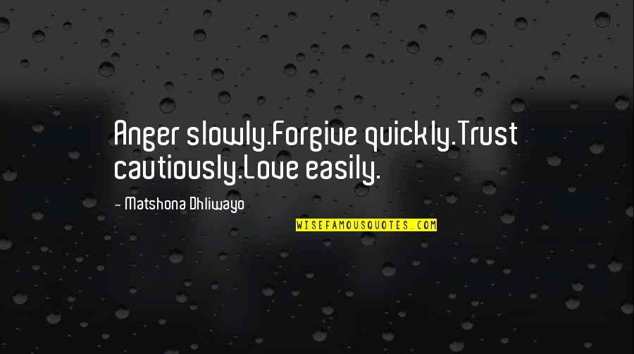 Love Too Quickly Quotes By Matshona Dhliwayo: Anger slowly.Forgive quickly.Trust cautiously.Love easily.