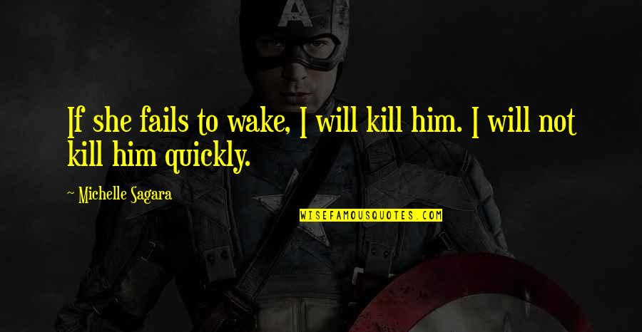 Love Too Quickly Quotes By Michelle Sagara: If she fails to wake, I will kill