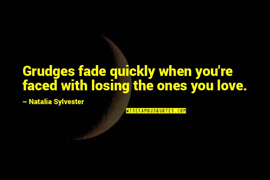 Love Too Quickly Quotes By Natalia Sylvester: Grudges fade quickly when you're faced with losing