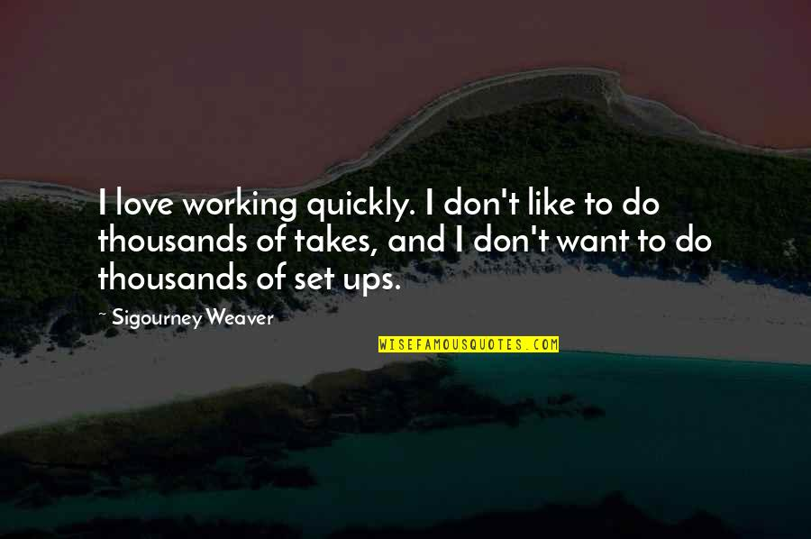 Love Too Quickly Quotes By Sigourney Weaver: I love working quickly. I don't like to