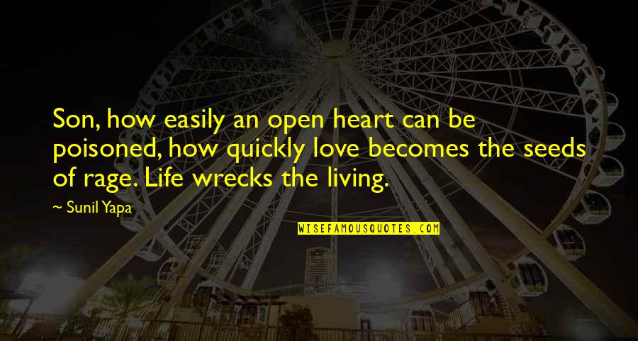 Love Too Quickly Quotes By Sunil Yapa: Son, how easily an open heart can be