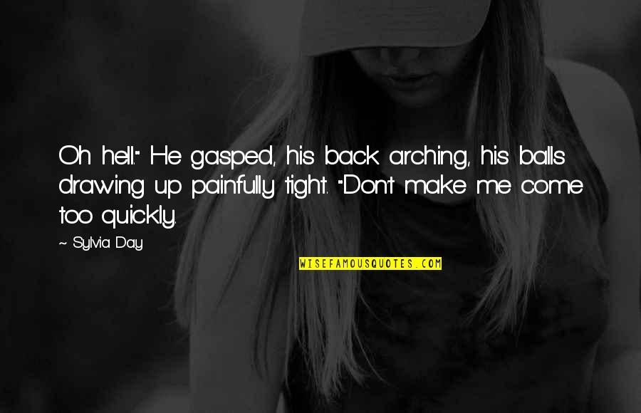 """Love Too Quickly Quotes By Sylvia Day: Oh hell."""" He gasped, his back arching, his"""