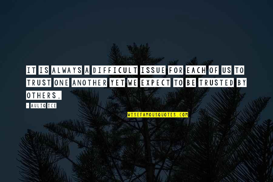 Love Trust Issue Quotes By Auliq Ice: It is always a difficult issue for each