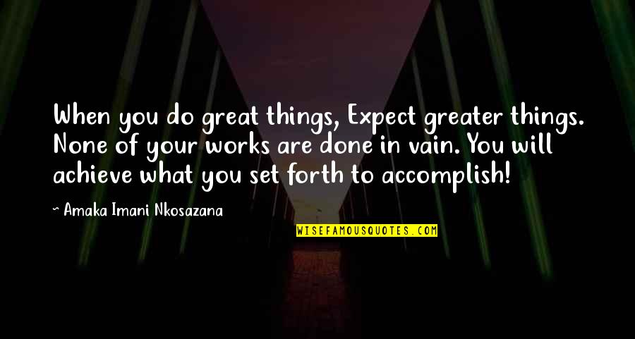Love Truth And Honesty Quotes By Amaka Imani Nkosazana: When you do great things, Expect greater things.