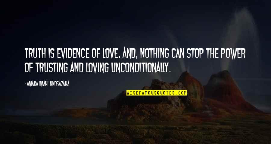 Love Truth And Honesty Quotes By Amaka Imani Nkosazana: Truth is Evidence of Love. And, Nothing Can