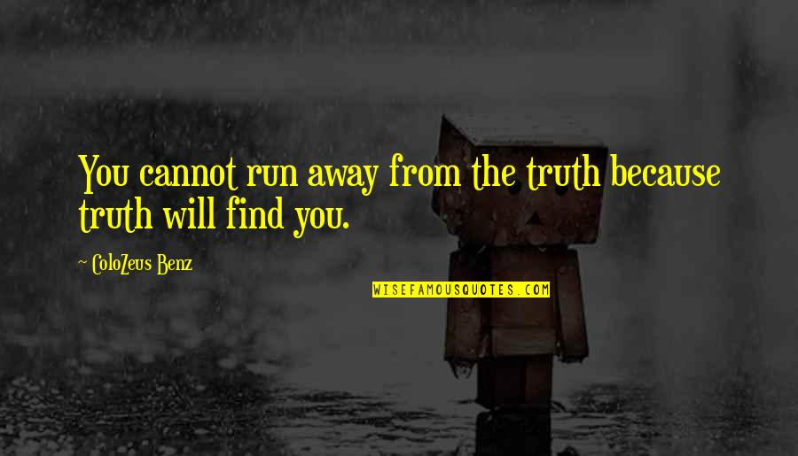 Love Truth And Honesty Quotes By ColoZeus Benz: You cannot run away from the truth because