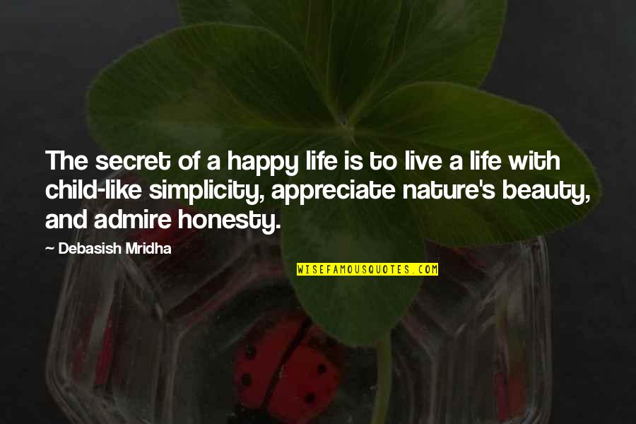 Love Truth And Honesty Quotes By Debasish Mridha: The secret of a happy life is to